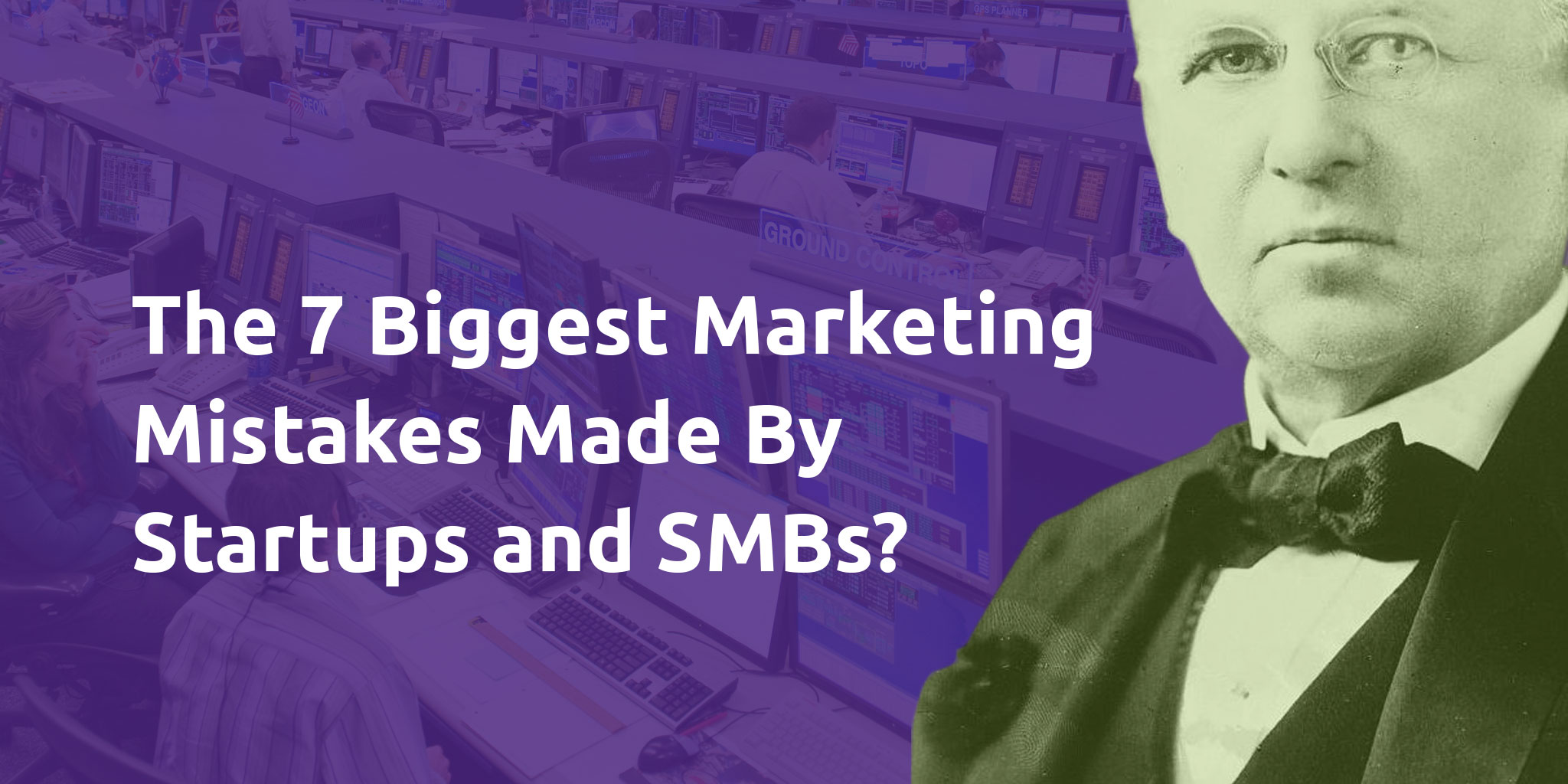 The 7 Biggest Marketing Mistakes Made By Startups and SMEs?