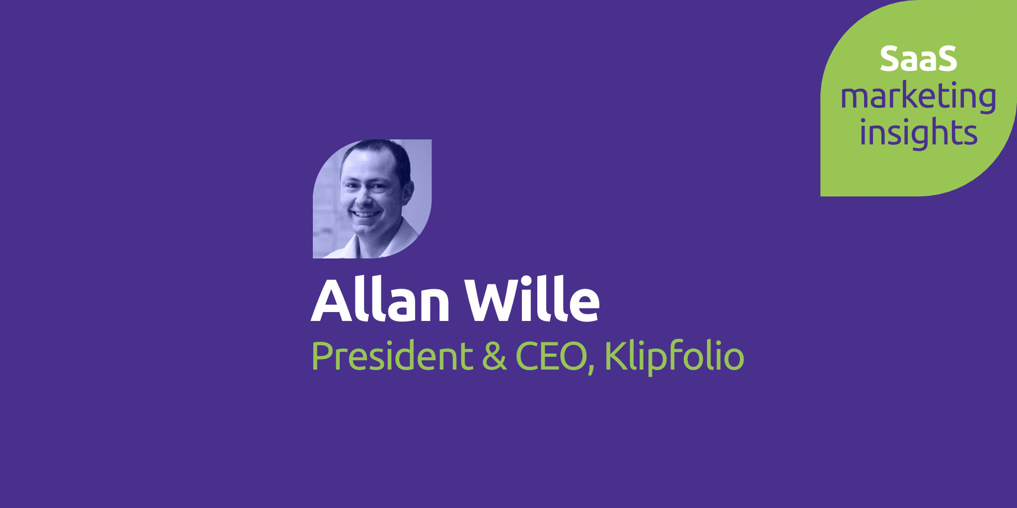 SaaS Marketing Insights, Episode 1: Allan Wille, Klipfolio