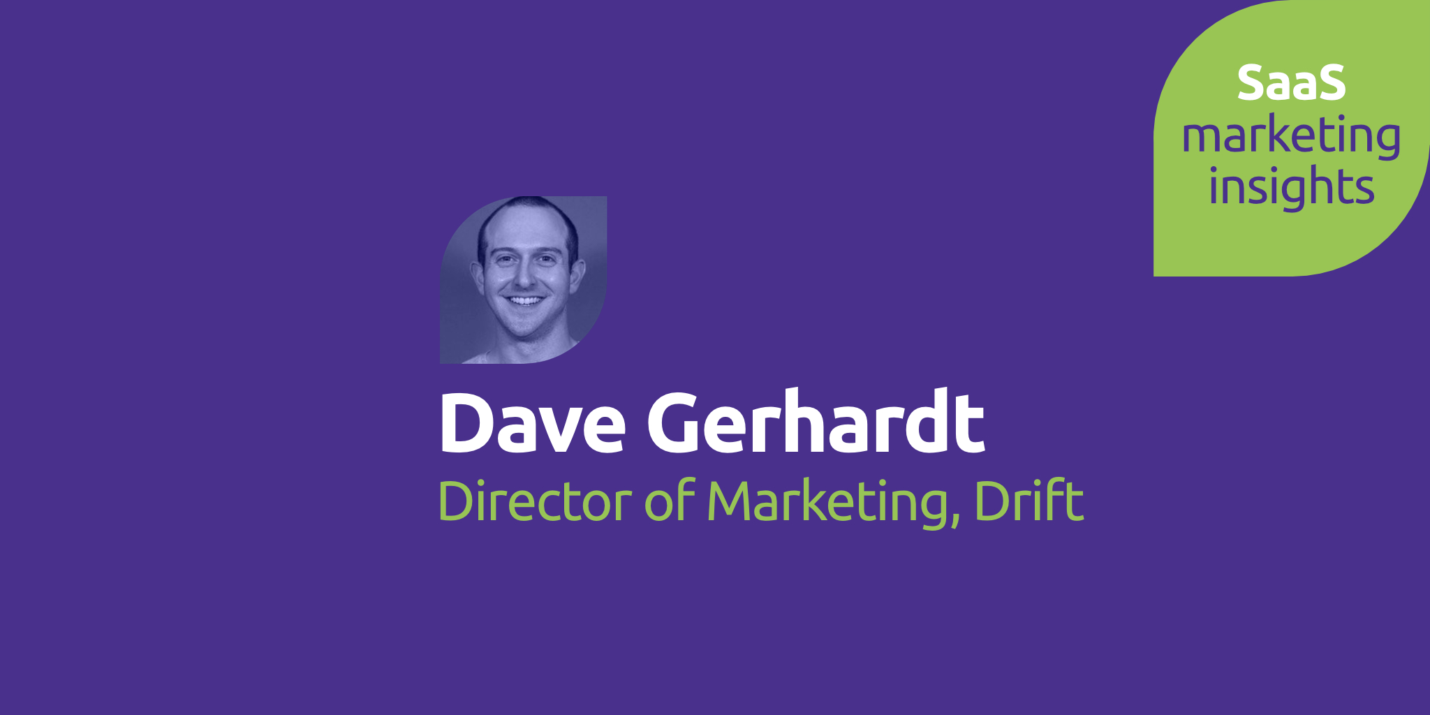 SaaS Marketing Insights, Episode 2: Dave Gerhardt, Drift