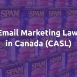 Email marketing law in Canada (CASL)