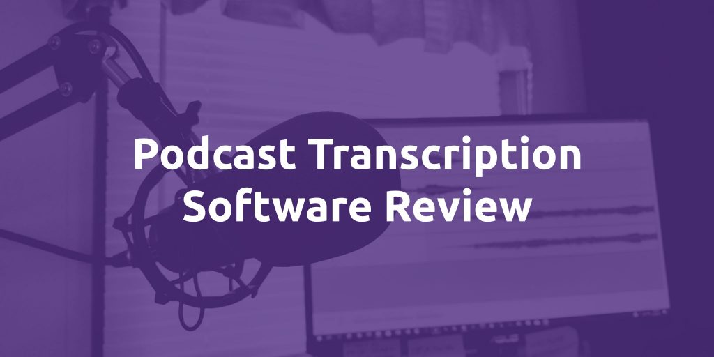 Podcast Transcription Software Review - 47 Insights