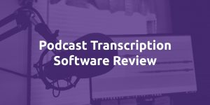 Podcast Transcription Software Review